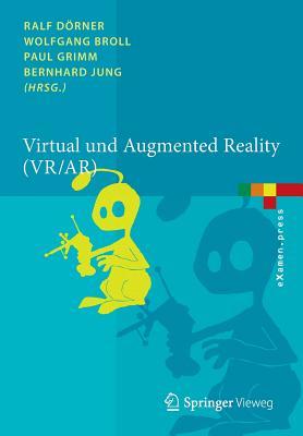 Virtual Und Augmented Reality (VR / AR): Grundlagen Und Methoden Der Virtuellen Und Augmentierten Realitat - Dorner, Ralf (Editor), and Broll, Wolfgang (Editor), and Grimm, Paul (Editor)