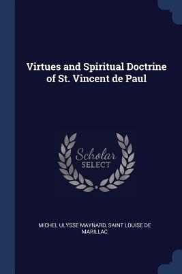 Virtues and Spiritual Doctrine of St. Vincent de Paul - Maynard, Michel Ulysse, and Louise De Marillac, Saint