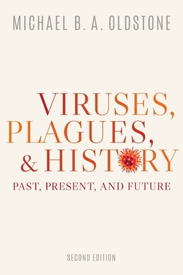 Viruses, Plagues, and History: Past, Present, and Future - Oldstone, Michael B a