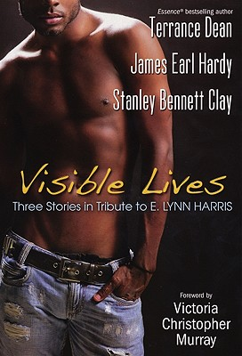 Visible Lives: Three Stories in Tribute to E. Lynn Harris - Dean, Terrance, and Hardy, James Earl, and Clay, Stanley Bennett