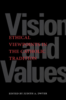 Vision and Values: Ethical Viewpoints in the Catholic Tradition - Dwyer, Judith A. (Editor)