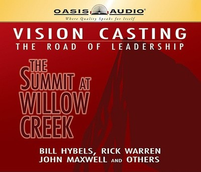 Vision Casting: The Road of Leadership: The Summit at Willow Creek - Hybels, Bill (Read by), and Maxwell, John C (Read by), and Warren, Rick, D.Min. (Read by)