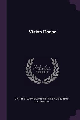 Vision House - Williamson, C N 1859-1920, and Williamson, Alice Muriel 1869-