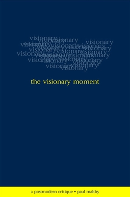 Visionary Moment the: A Postmodern Critique - Maltby, Paul