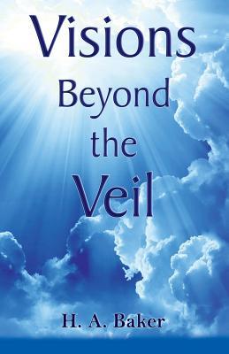 Visions Beyond the Veil - Baker, H A