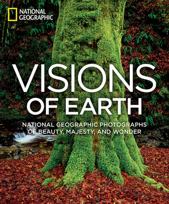 Visions of Earth: National Geographic Photographs of Beauty, Majesty, and Wonder - National Geographic