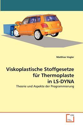 Viskoplastische Stoffgesetze Fur Thermoplaste in Ls-Dyna - Vogler, Matthias