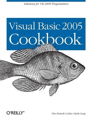 Visual Basic 2005 Cookbook: Solutions for VB 2005 Programmers - Patrick, Tim
