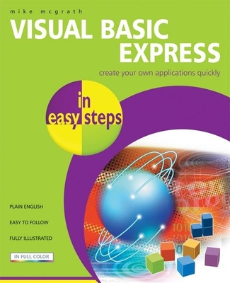 Visual Basic Express in Easy Steps - McGrath, Mike