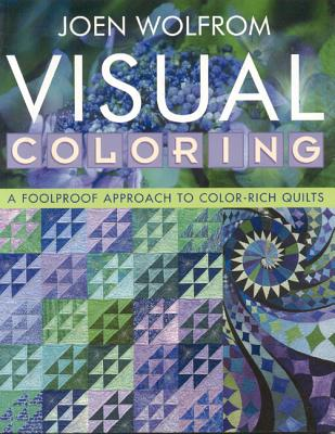 Visual Coloring: A Foolproof Approach to Color-Rich Quilts - Wolfrom, Joen