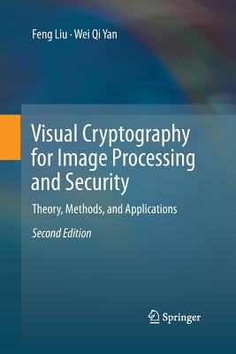 Visual Cryptography for Image Processing and Security: Theory, Methods, and Applications - Liu, Feng, and Yan, Wei Qi