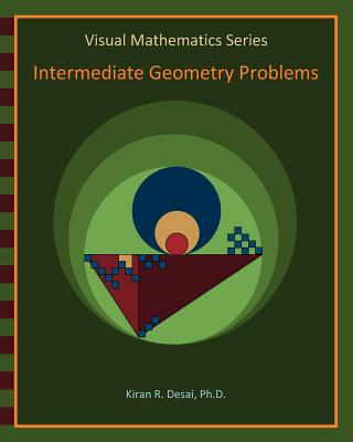 Visual Mathematics Series: Intermediate Geometry Problems - Desai Ph D, Kiran R