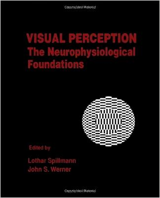 Visual Perception: The Neurophysiological Foundations - Spillman, Lothar (Editor), and Werner, John S (Editor)