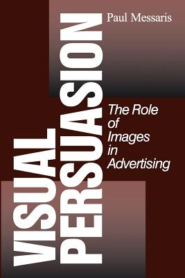 Visual Persuasion: The Role of Images in Advertising - Messaris, Paul, Dr.