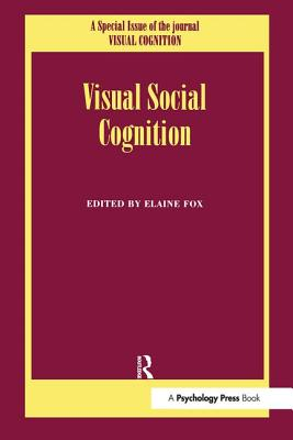 Visual Social Cognition: A Special Issue of the Journal Visual Cognition - Fox, Elaine (Editor)