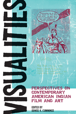 Visualities: Perspectives on Contemporary American Indian Film and Art - Cummings, Denise K, Prof. (Editor)