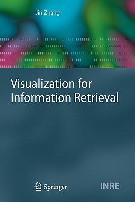 Visualization for Information Retrieval - Zhang, Jin