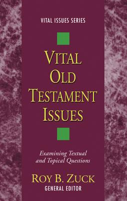 Vital Old Testament Issues - Zuck, Roy B, Dr. (Editor)