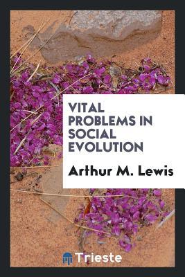 Vital Problems in Social Evolution - Lewis, Arthur M