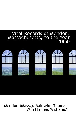 Vital Records of Mendon, Massachusetts, to the Year 1850 - (Mass ), Mendon