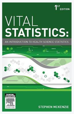 Vital Statistics: An introduction to health science statistics - McKenzie, Stephen