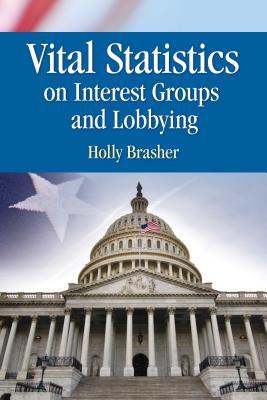 Vital Statistics on Interest Groups and Lobbying - Brasher, Holly (Editor)
