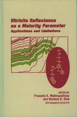 Vitrinite Reflectance as a Maturity Parameter: Applications and Limitations - Mukhopadhyay, Prasanta K (Editor), and Dow, Wallace G (Editor), and American Chemical Society