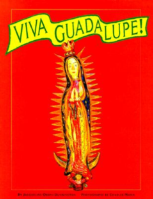 Viva Guadalupe!: The Virgin in New Mexican Popular Art - Dunnington, Jacqueline Orsini, and Mann, Charles (Photographer)