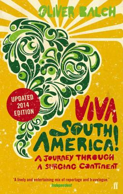 Viva South America!: A Journey Through a Surging Continent - Revised Edition - Balch, Oliver