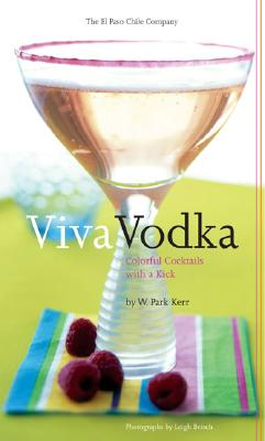 Viva Vodka: Colorful Cocktails with a Kick - Kerr, W Park, and Beisch, Leigh (Photographer)