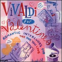 Vivaldi for Valentines: Romantic Interludes for the One You Love - Angel Romero (guitar); Anna Maria Cotogni (violin); Arndt Schone (flute); Aurèle Nicolet (flute); Barry Davis (oboe);...