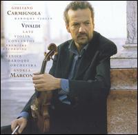 Vivaldi: Late Violin Concertos - Andrea Marcon (harpsichord); Giuliano Carmignola (baroque violin); Venice Baroque Orchestra; Andrea Marcon (conductor)