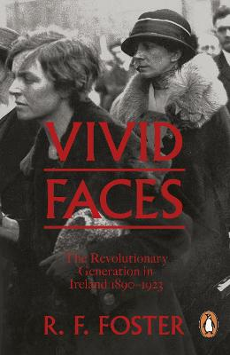 Vivid Faces: The Revolutionary Generation in Ireland, 1890-1923 - Foster, R. F.