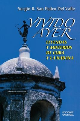 Vivido Ayer: Leyendas y Misterio de Cuba y La Habana - San Pedro Del Valle, Sergio R