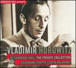 Vladimir Horowitz at Carnegie Hall: The Private Collection - Schumann, Chopin, Liszt & Balakirev