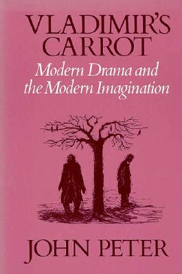 Vladimir's Carrot: Modern Drama and the Modern Imagination - Peter, John