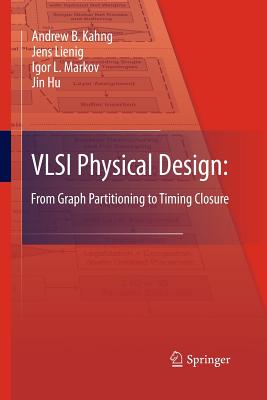 VLSI Physical Design: From Graph Partitioning to Timing Closure - Kahng, Andrew B