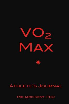 Vo2 Max Athlete's Journal - Kent Phd, Richard