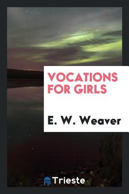 Vocations for Girls - Weaver, E W