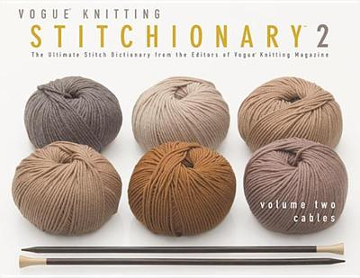 Vogue(r) Knitting Stitchionary(r) Volume Two: Cables: The Ultimate Stitch Dictionary from the Editors of Vogue(r) Knitting Magazine - Vogue Knitting Magazine (Editor)