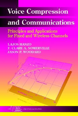 Voice Compression and Communications: Principles and Applications for Fixed and Wireless Channels - Hanzo, Lajos, and Somerville, F Clare A, and Woodward, Jason P