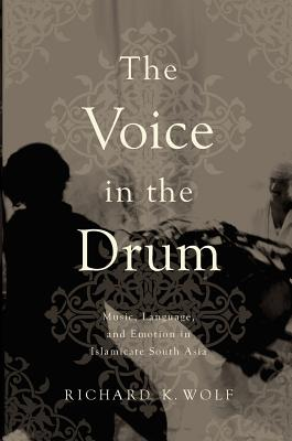 Voice in the Drum: Music, Language, and Emotion in Islamicate South Asia - Wolf, Richard K.