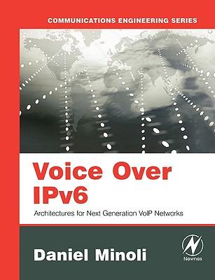 Voice Over Ipv6: Architectures for Next Generation Voip Networks - Minoli, Daniel