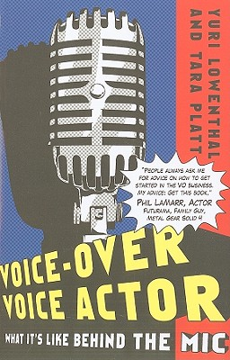 Voice-Over Voice Actor: What It's Like Behind the MIC - Lowenthal, Yuri, and Platt, Tara