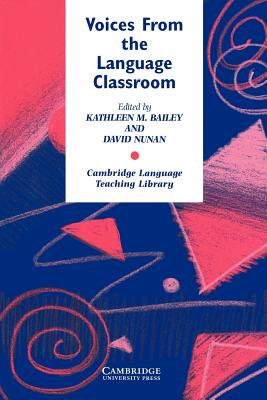 Voices from the Language Classroom: Qualitative Research in Second Language Education - Bailey, Kathleen M (Editor)