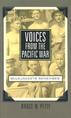 Voices from the Pacific War: Bluejackets Remember - Petty, Bruce