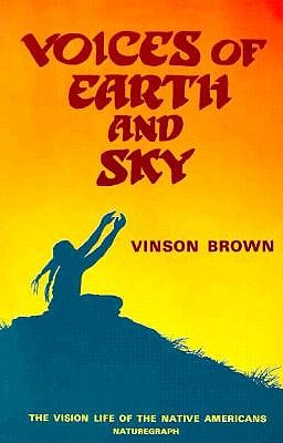 Voices of Earth and Sky: The Vision Life of the Native Americans - Brown, Vinson