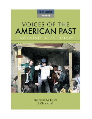 Voices of the American Past, Volume I: Documents in U.S. History - Hyser, Raymond M, and Arndt, J Chris