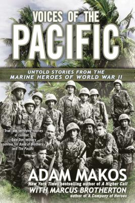 Voices of the Pacific: Untold Stories from the Marine Heroes of World War II - Makos, Adam, and Brotherton, Marcus