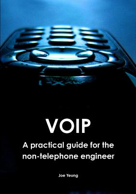 Voip - A Practical Guide for the Non-Telephone Engineer - Yeung, Joe